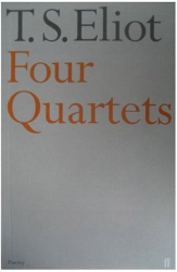 T.S. Eliot: Four Quartets  - Burnt Norton, East Coker, The Dry Salvages & Little Gidding