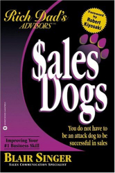Blair Singer: Sales Dogs : You Do Not Have to Be an Attack Dog to Be Successful in Sales (Rich Dad's Advisors series)