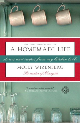 Molly Wizenberg: A Homemade Life: Stories and Recipes from My Kitchen Table
