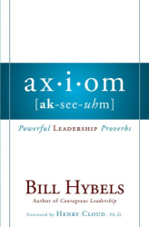 Bill Hybels: Axiom: Powerful Leadership Proverbs