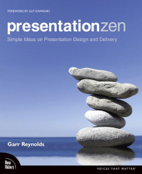 Garr Reynolds: Presentation Zen: Simple Ideas on Presentation Design and Delivery