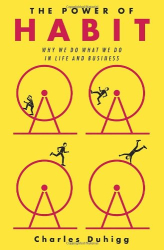 Charles Duhigg: The Power of Habit: Why We Do What We Do in Life and Business