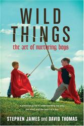 Stephen James: Wild Things: The Art of Nurturing Boys