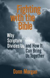 Donn Morgan: Fighting With the Bible: Why Scripture Divides Us and How It Can Bring Us Together
