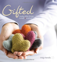 Mags Kandis: Gifted: Lovely Little Things to Knit and Crochet