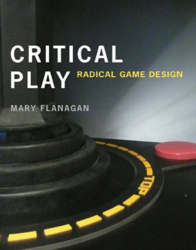 Mary Flanagan: Critical Play: Radical Game Design