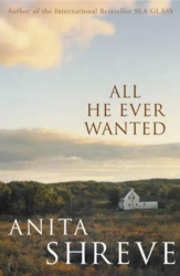 Anita Shreve: All He Ever Wanted