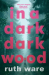 Ruth Ware: In a Dark, Dark Wood
