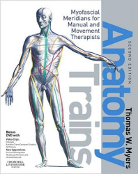 Thomas W. Myers LMT  NCTMB  ARP  Certified Rolfer: Anatomy Trains: Myofascial Meridians for Manual and Movement Therapists