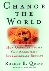 Robert E. Quinn: Change the World : How Ordinary People Can Achieve Extraordinary Results