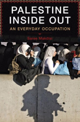 Saree Makdisi: Palestine Inside Out: An Everyday Occupation
