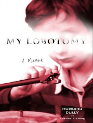 Howard Dully: My Lobotomy: A Memoir