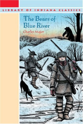 Charles Major: The Bears of Blue River (The Library of Indiana Classics)