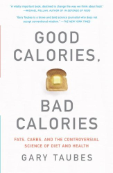 Gary Taubes: Good Calories, Bad Calories: Fats, Carbs, and the Controversial Science of Diet and Health (Vintage)