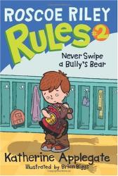 Katherine Applegate: Roscoe Riley Rules #2: Never Swipe a Bully's Bear