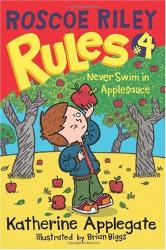 Katherine Applegate: Roscoe Riley Rules #4: Never Swim in Applesauce