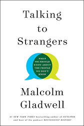 Malcolm Gladwell: Talking to Strangers: What We Should Know about the People We Don't Know