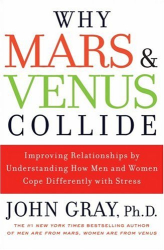 John Gray: Why Mars and Venus Collide: Improving Relationships by Understanding How Men and Women Cope Differently with Stress