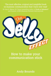 Andy Bounds: The Jelly Effect: How to Make Your Communication Stick