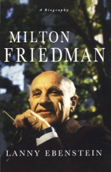 Lanny Ebenstein: Milton Friedman: A Biography