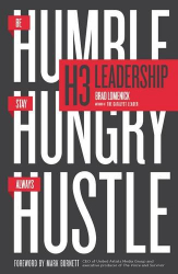 Brad Lomenick: H3 Leadership: Be Humble. Stay Hungry. Always Hustle.