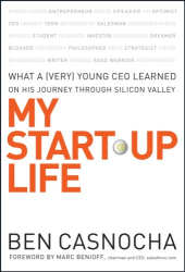 Ben Casnocha: My Start-Up Life: What a (Very) Young CEO Learned on His Journey Through Silicon Valley
