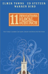 Elmer L. Towns: 11 Innovations in the Local Church: How Today's Leaders Can Learn, Discern and Move Into the Future