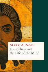 Mark A. Noll: Jesus Christ and the Life of the Mind