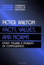 Peter Railton: Facts, Values, and Norms: Essays toward a Morality of Consequence (Cambridge Studies in Philosophy)