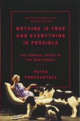 Peter Pomerantsev: Nothing Is True and Everything Is Possible: The Surreal Heart of the New Russia