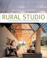 Andrea Oppenheimer Dean: Rural Studio: Samuel Mockbee and an Architecture of Decency
