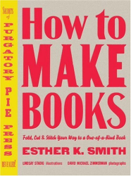Esther K. Smith: How to Make Books: Fold, Cut & Stitch Your Way to a One-of-a-Kind Book