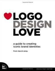 David Airey: Logo Design Love: A Guide to Creating Iconic Brand Identities