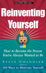 Steve Chandler: Reinventing Yourself: How To Become The Person You've Always Wanted To Be