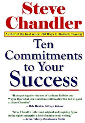 Steve Chandler: Ten Commitments To Your Success