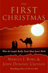 Marcus J. Borg & John Dominic Crossan: The First Christmas: What the Gospels Really Teach About Jesus's Birth