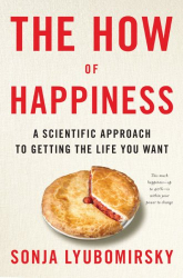 Sonja Lyubomirsky: The How of Happiness: A Scientific Approach to Getting the Life You Want