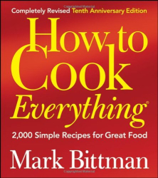 Mark Bittman: How to Cook Everything, Completely Revised 10th Anniversary Edition: 2,000 Simple Recipes for Great Food