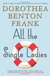 Dorothea Benton Frank: All the Single Ladies: A Novel