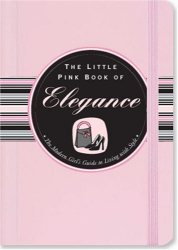 Jodi Kahn: The Little Pink Book of Elegance: The Modern Girl's Guide to Living With Style