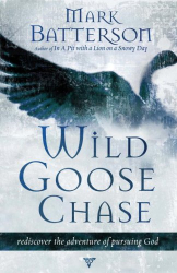 Mark Batterson: Wild Goose Chase: Reclaim the Adventure of Pursuing God