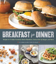 Lindsay Landis: Breakfast for Dinner: Recipes for Frittata Florentine, Huevos Rancheros, Sunny-Side-Up Burgers, and More!