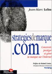 Jean-Marc Lehu: Stratégiedemarque.com : Concevoir, protéger et gérer la marque sur l'internet