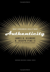 Joe Pine and James Gilmore: Authenticity: What Consumers Really Want