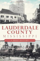 Richelle Putnam: Lauderdale County, Mississippi: A Brief History (The History Press)