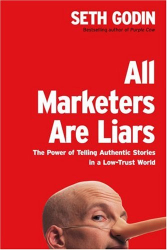 Seth Godin: All Marketers Are Liars: The Power of Telling Authentic Stories in a Low-Trust World