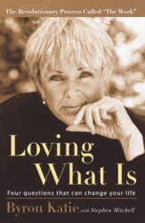 Byron Katie: Loving What Is: Four Questions That Can Change Your Life