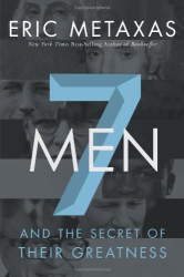 Eric Metaxas: Seven Men: And the Secret of Their Greatness