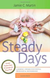 Jamie C. Martin: Steady Days: A Journey Toward Intentional, Professional Motherhood