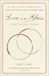 Dorothy J. Gaiter: Love by the Glass: Tasting Notes from a Marriage